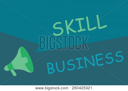 Writing Note Showing Skill Business. Business Photo Showcasing Ability To Handle Business Venture In