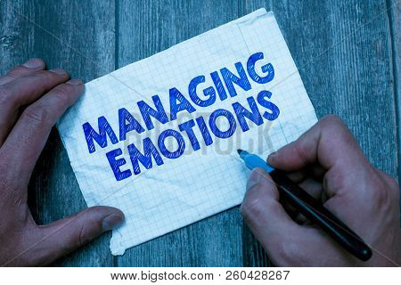 Text Sign Showing Managing Emotions. Conceptual Photo Controlling Feelings In Oneself Maintain Compo