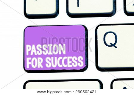Writing note showing Passion For Success. Business photo showcasing Enthusiasm Zeal Drive Motivation Spirit Ethics poster