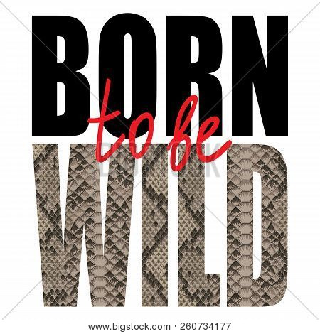 Born To Be Wild T-shirt Fashion Print With Snakeskin