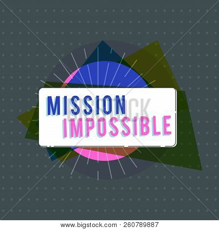 Text Sign Showing Mission Impossible. Conceptual Photo Difficult Dangerous Assignment Isolated Unima