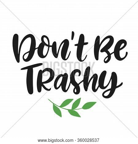 Dont Be Trashy. Save Earth And Less Waste Concept. Hand Drawn Ecology Lettering Badge, Eco Friendly