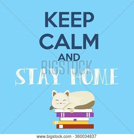 Keep Calm And Stay Home Text. Self-quarantine, Self-isolation Concept. Covid-19, Coronavirus 2019 Pr