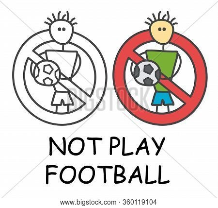 Funny Vector Stick Man With A Ball In Children's Style. No Football No Soccer Sign Red Prohibition.