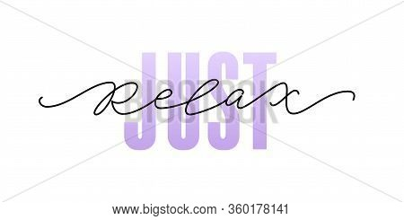 Just Relax. Fashion Typography Quote. Modern Calligraphy Text Mean Keep Calm And Just Relax, Take Ca