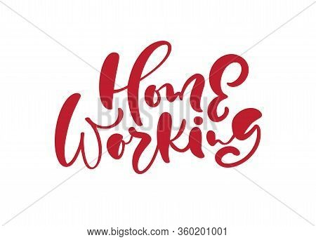 Home Working Vector Calligraphy Lettering Text. Typography Poster With Text For Self Quarine Time. H