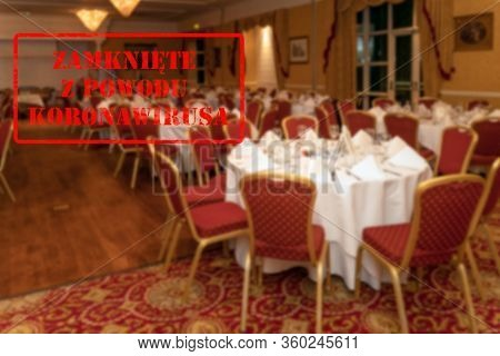 Defocused, Blurred View Of Interior Of An Upmarket Wedding Venue Or Restaurant, Empty And Closed Wit