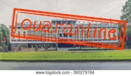 Quarantine Due To Coronavirus Epidemic Covid19 Independence Palace In Ho Chi Minh City, Vietnam. Ind