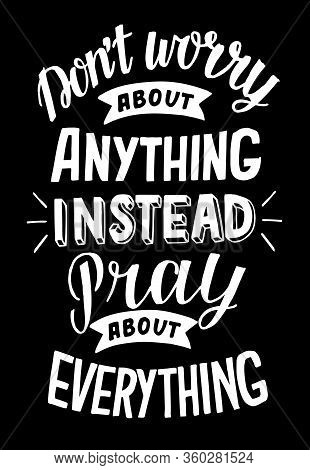 Hand Lettering With Bible Verse Do Not Worry About Anything, Instead Pray About Everything On Black