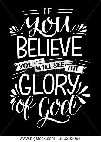 Hand Lettering With Bible Verse If You Believe, Will See The Glory Of God .