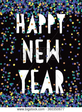 Happy New Year. Simple Abstract New Years Eve Party Vector Card. White Handwritten Wishes And Colorf
