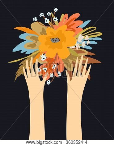 Hands Holding Flowers Naive Floral Flat Graphic Design For Greeting Card Or T Shirt. Vector Decorati