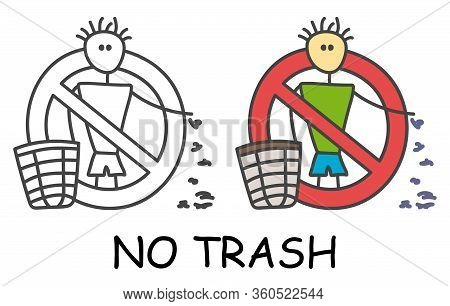 Funny Vector Stick Litter Man With A Trash In Children's Style. No Garbage No Rubbish Sign Red Prohi
