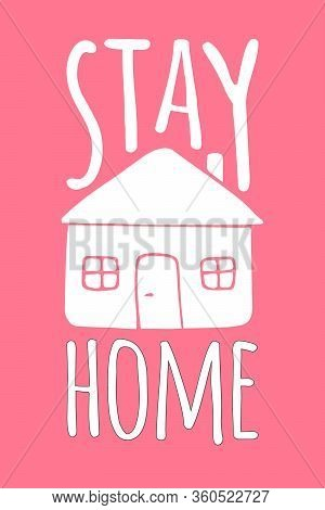 Vector White Stay Home Lettering Typography Poster With House For Self Quarine Times. Hand Letter Sc