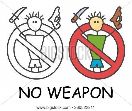 Funny Vector Stick Man With A Weapon In Children's Style. No Gun No Knife Sign Red Prohibition. Stop