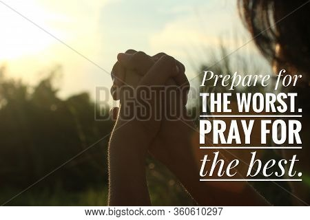 Inspirational Motivational Quote - Prepare For The Worst, Pray For The Best. With Clenched Hands Sil