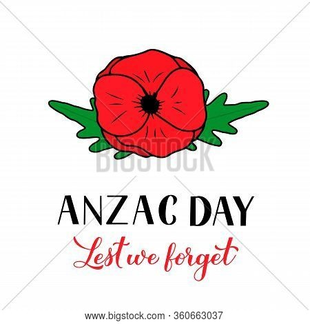 Anzac Day Lettering Isolated On White. Hand Drawn Red Poppy Flower Symbol Of Remembrance Day. Lest W