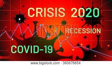 Crisis Recession Due To Viral Concept. Coronavirus Crisis Of 2020. Coronacrisis. Covid-19 Pandemic I