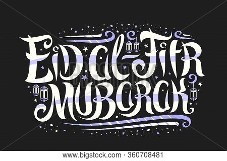 Vector Greeting Card For Eid Ul-fitr, Banner With Curly Calligraphic Font, Decorative Art Flourishes