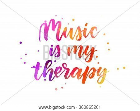 Music Is My Therapy - Inspirational Handwritten Modern Watercolor Calligraphy Lettering Text. Inspir