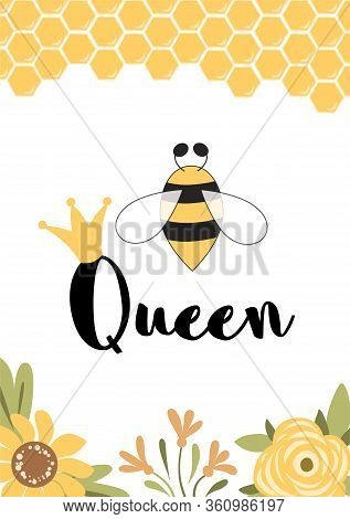 Bee Queen Clogan Cute Text In Yellow Card. Honeycomb Flowers Love Poster Design With Queen Bee Crown