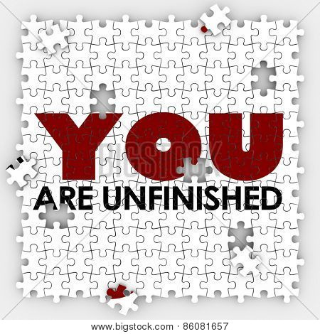 You Are Unfinished words on puzzle pieces to illustrate self improvement and acceptance of your skills and abilities that are incomplete or imperfect poster