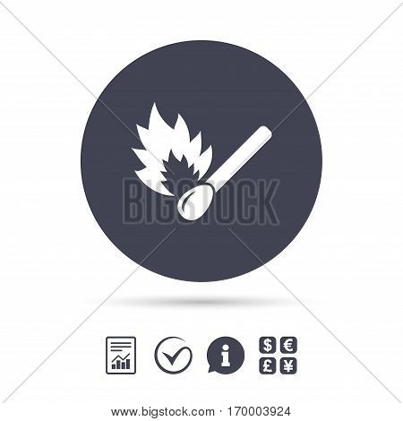 Match stick burns icon. Burning matchstick sign. Fire symbol. Report document, information and check tick icons. Currency exchange. Vector