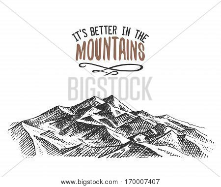 Its better in the mountains sign in vintage, old hand drawn, sketch, or engraved style. modern looking mountain peak as motivation card, climbing and hiking.