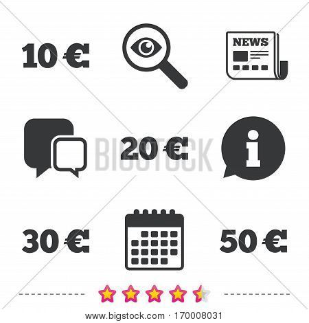 Money in Euro icons. 10, 20, 30 and 50 EUR symbols. Money signs Newspaper, information and calendar icons. Investigate magnifier, chat symbol. Vector