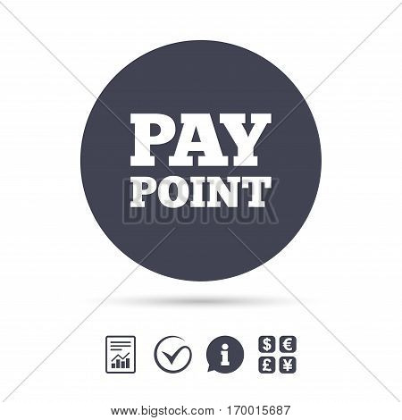 Cash and coin sign icon. Pay point symbol. For cash machines or ATM. Report document, information and check tick icons. Currency exchange. Vector