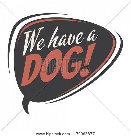 we have a dog retro speech balloon
