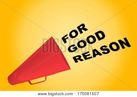 For Good Reason Concept