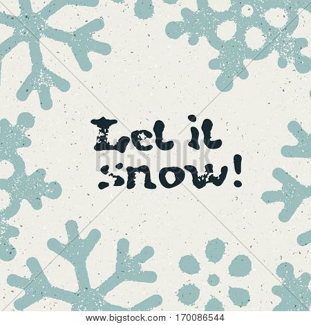 Christmas card design. Let it snow grunge typography and snowflakes.