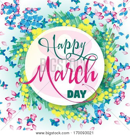 Card Happy march day. Background of butterflies tulips and mimosas. Vector illustration.
