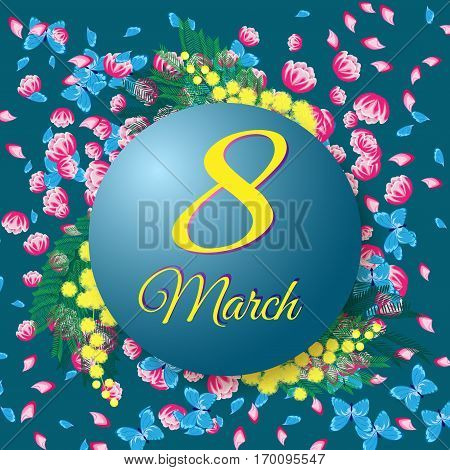 Card for the holiday March 8. The ball with the inscription on the background of flowers and butterflies. Vector illustration.