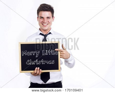 Merry Little Christmas - Young Smiling Businessman Holding Chalkboard With Text