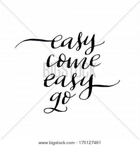 Easy Come Easy Go. Modern Calligraphy Inscription
