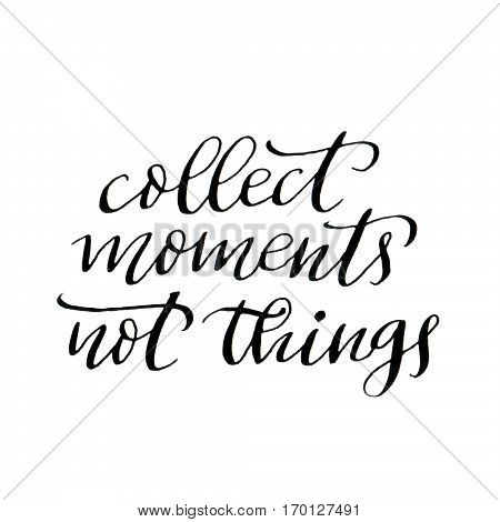Collect Moments, Not Things. Modern Calligraphy Inscription.