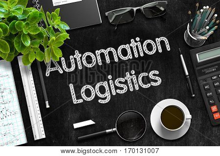 Automation Logistics Handwritten on Black Chalkboard. Top View Composition with Black Chalkboard with Office Supplies Around. 3d Rendering.