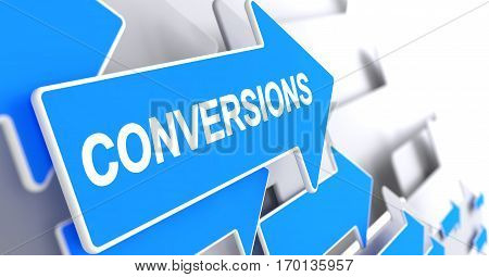 Conversions, Text on Blue Pointer. Conversions - Blue Pointer with a Message Indicates the Direction of Movement. 3D Illustration.
