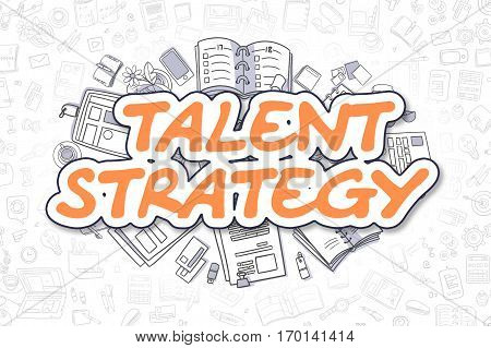 Talent Strategy - Hand Drawn Business Illustration with Business Doodles. Orange Inscription - Talent Strategy - Cartoon Business Concept.