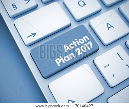 White Keyboard Key Showing the Text Action Plan 2017. Message on Keyboard Button. Service Concept: Action Plan 2017 on Modern Computer Keyboard Background. 3D.