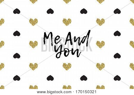 Valentine greeting card with text, black and gold hearts. Inscription - Me And You