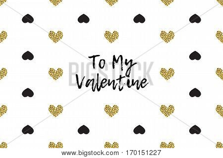 Valentine greeting card with text, black and gold hearts. Inscription - To My Valentine