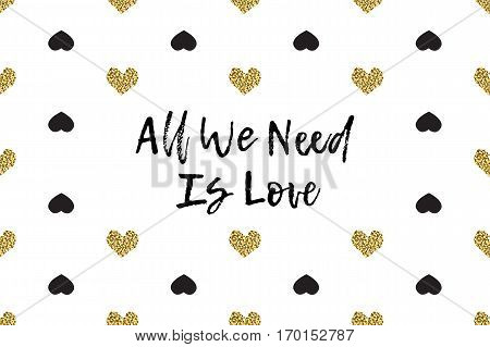 Valentine greeting card with text, black and gold hearts. Inscription - All We Need Is Love