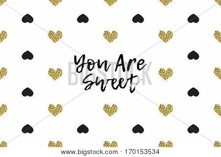Valentine greeting card with text, black and gold hearts. Inscription - You Are Sweet