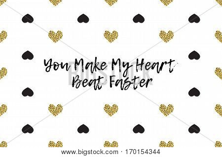 Valentine greeting card with text, black and gold hearts. Inscription - You Make My Heart Beat Faster