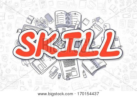 Skill - Sketch Business Illustration. Red Hand Drawn Word Skill Surrounded by Stationery. Doodle Design Elements.