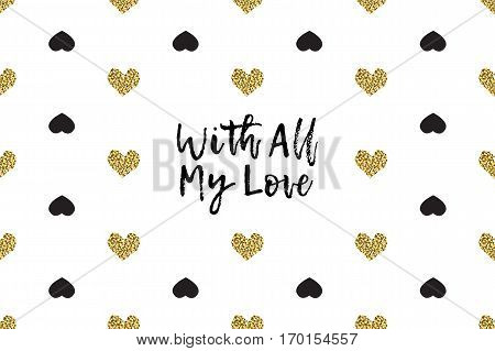 Valentine greeting card with text, black and gold hearts. Inscription - With All My Love