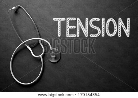 Medical Concept: Tension - Text on Black Chalkboard with White Stethoscope. Medical Concept: Black Chalkboard with Handwritten Medical Concept - Tension with White Stethoscope. Top View. 3D Rendering.